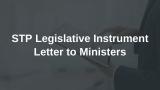 STP Legislative Instrument Letter to Ministers