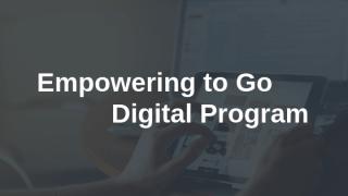 Empowering to Go Digital Program