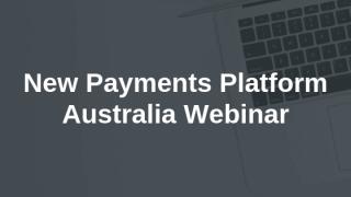 New Payments Platform Australia Webinar