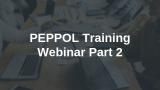 PEPPOL Training Webinar Part 2